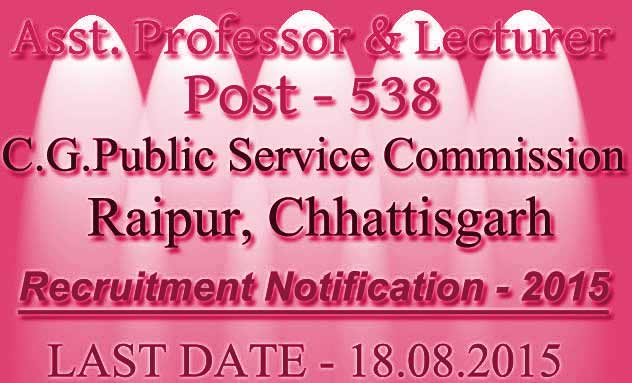 Chhattisgarh PSC Recruitment(CGPSC)– 538 Assistant Professor & Lecturer Vacancies – Last Date 18 Aug 2015
