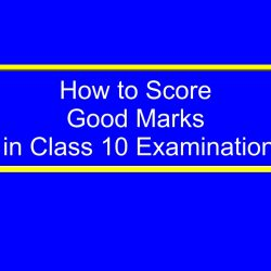 How to Score Good Marks in Class 10 Examination